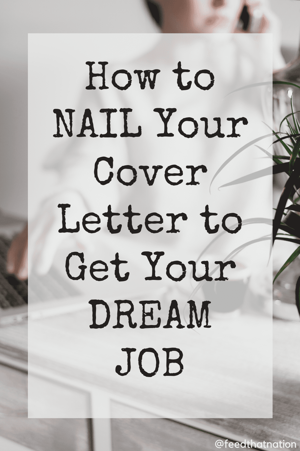 How to Nail Your Cover Letter to Get Your Dream Job