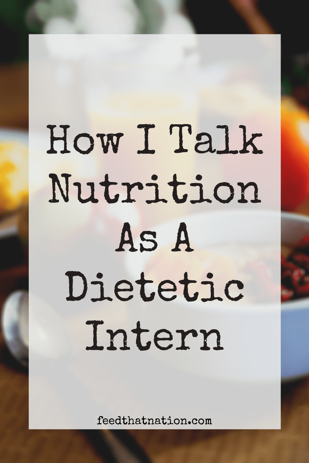How I Talk Nutrition as a Dietetic Intern