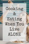 Cooking And Eating When You Live Alone